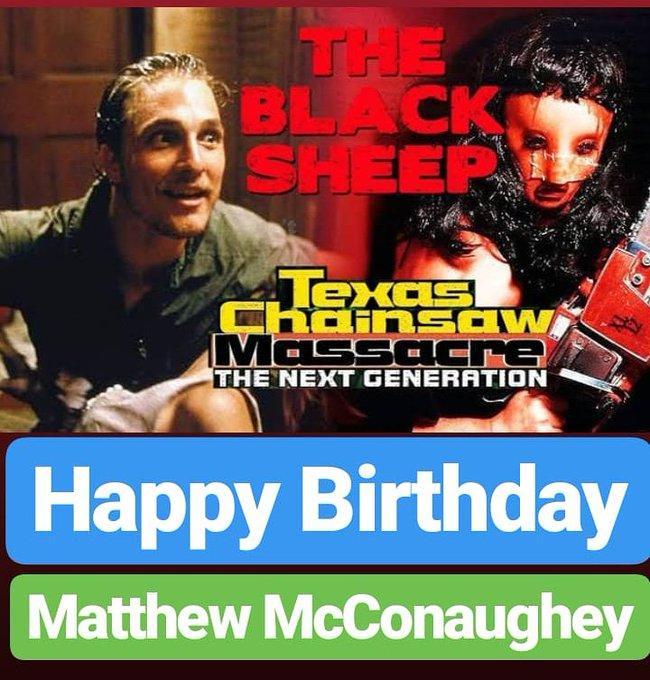 Happy Birthday  Matthew McConaughey Texas Chainsaw Massacre ACTOR