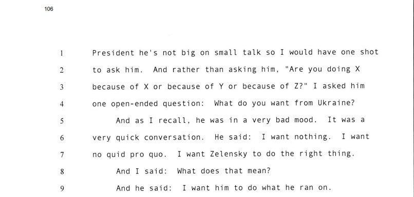 """Before sending that text, Ambassador Sondland had a phone call with the President.   Sondland asked President Trump """"what do you want from Ukraine?""""  The President said, """"I want nothing. I want no quid pro quo. I want Zelensky to do the right thing... to do what he ran on."""""""