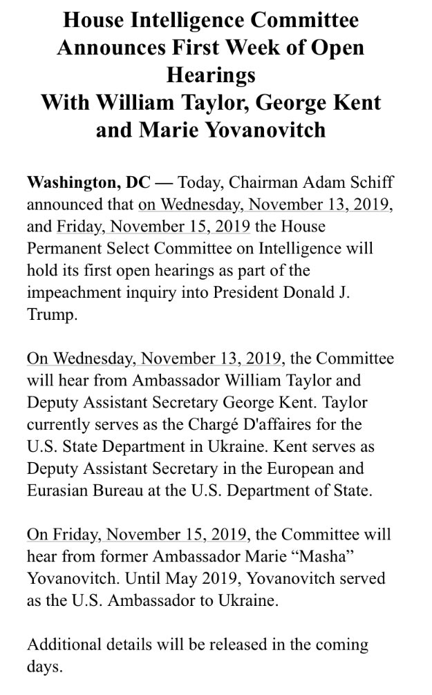 """Public hearings in impeachment inquiry to begin next week: Wednesday: Amb. William Taylor & A/S George Kent Friday: Amb. Marie """"Masha"""" Yovanovitch"""
