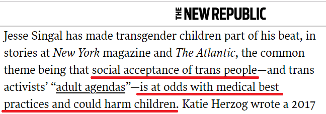 Oh cool -- TNR continues to just make stuff up about me. Melissa Gira Grant claims I have written that social acceptance of trans people... is at odds with medical best practices and could harm children. Ive never claimed this anywhere. Its just made up. They wont stop!