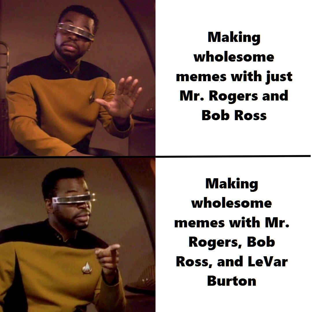 Dequan Watson On Twitter In All These Memes With Mr Rogers And Bob Ross We Should Be Including Lavar Burton Dude Is Part Of The Reason So Many Of Us Read Books