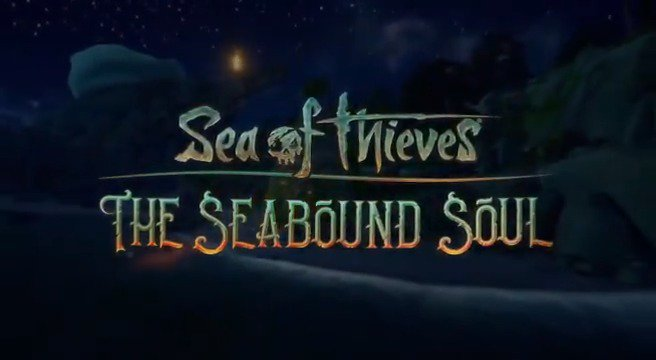 Sea Of Thieves' The Seabound Soul Update Now Live - GameSpot