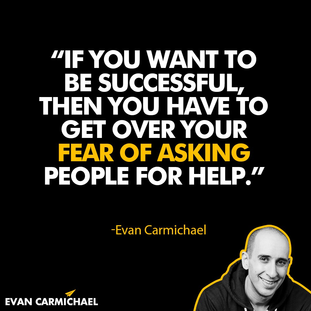 """""""If you want to be successful, then you have to get over your fear of asking people for help."""" - Evan Carmichael  #Believe --------------------  #EvanCarmichael  #entrepreneur  #justask  #dontbeshy  #helpothers  #cause  #newthings  #possibilities  #benice"""