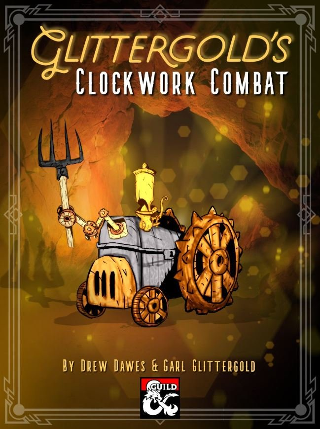 Front cover. Title is Glittergold's Clockwork Combat. Image shows a small robot made from tractor parts in an underground cave, illuminated by glowing golden light