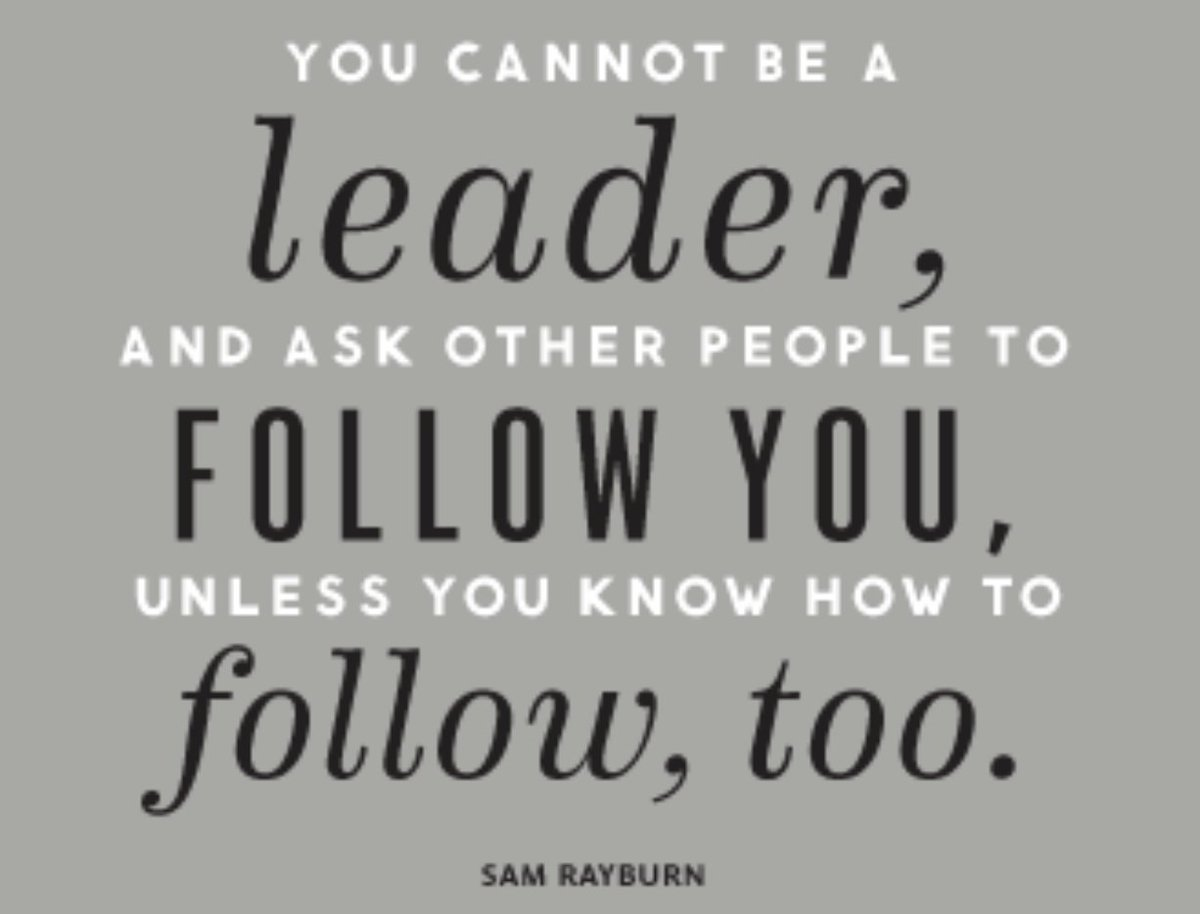 If you've never been a good follower you'll find it very challenging to be a great leader.