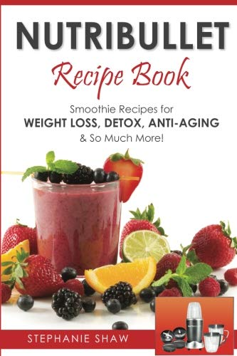 Pdf Download Free Nutribullet Recipe Book Smoothie Recipes For Weig