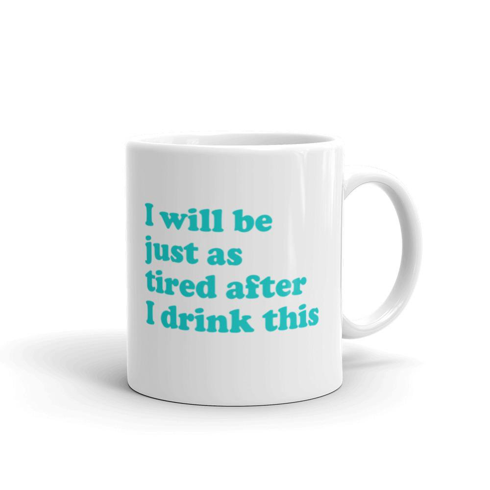 """""""I Will Be Just As Tired After I Drink This"""" Coffee Mug - only at Shop Reductress:  http:// reductr.es/2oEqF5Q    <br>http://pic.twitter.com/uYj0RFgpSP"""