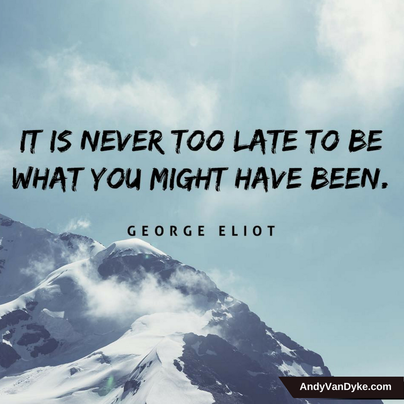 You are the designer of your life. It's NEVER too late to be what you might have been.  #JustDoIt