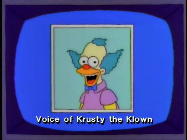 """""""Hello. Is this Krusty The Clown?"""" """"Is this the callback for that porno film? Look, I was a little nervous that day, but Im all man. I can assure you!"""""""