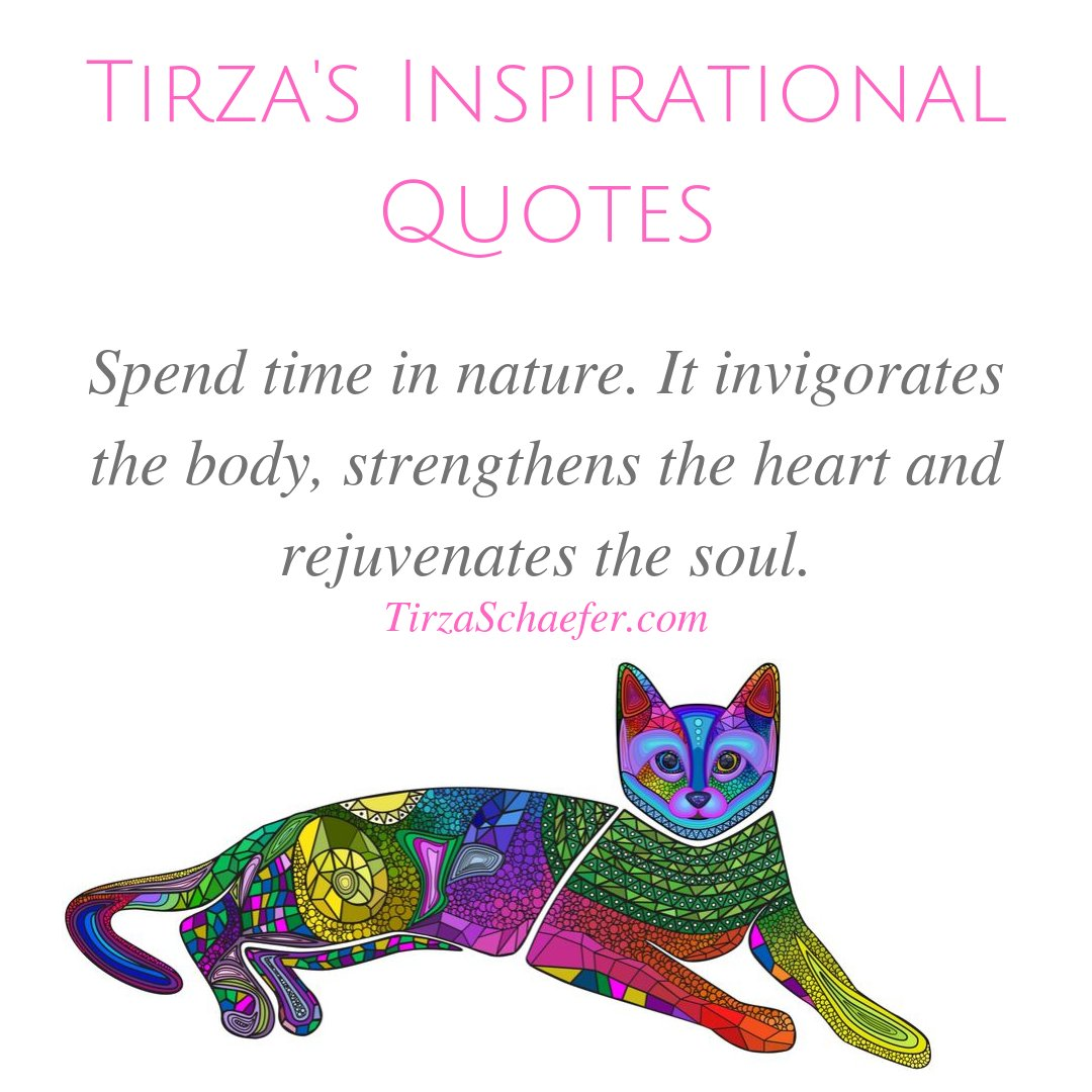 TIRZA'S INSPIRATIONAL QUOTES  Spend time in nature. It invigorates the body, strengthens the heart and rejuvenates the soul. - Tirza Schaefer   #heartwisdom #heartspace #beautyoflife #lifewisdom #inspirationalwords #inspirationalthoughts #thoughtsoftheheart