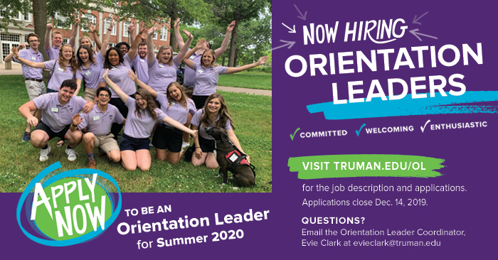 Orientation Leader Applications are Now Open! The Orientation Committee is seeking enthusiastic, friendly and dedicated students to welcome the Class of 2024 to the bulldog community. Applications are due Dec. 14. Visit truman.edu/ol to apply and for more information.