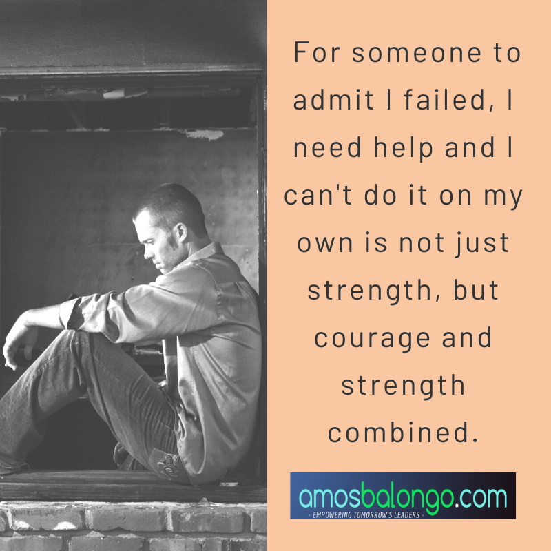 For someone to admit I failed, is courage and strength combined.    Let's talk. To know more about how I can help, click http://amosbalongo.com   #Motivation #Training #Success #leadershipstyles #transformationalleadership