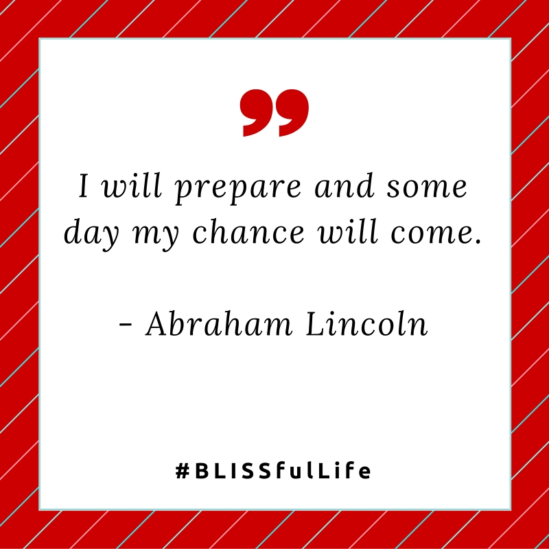I will prepare and some day my chance will come. - Abraham Lincoln #quote #BLISSfulLife