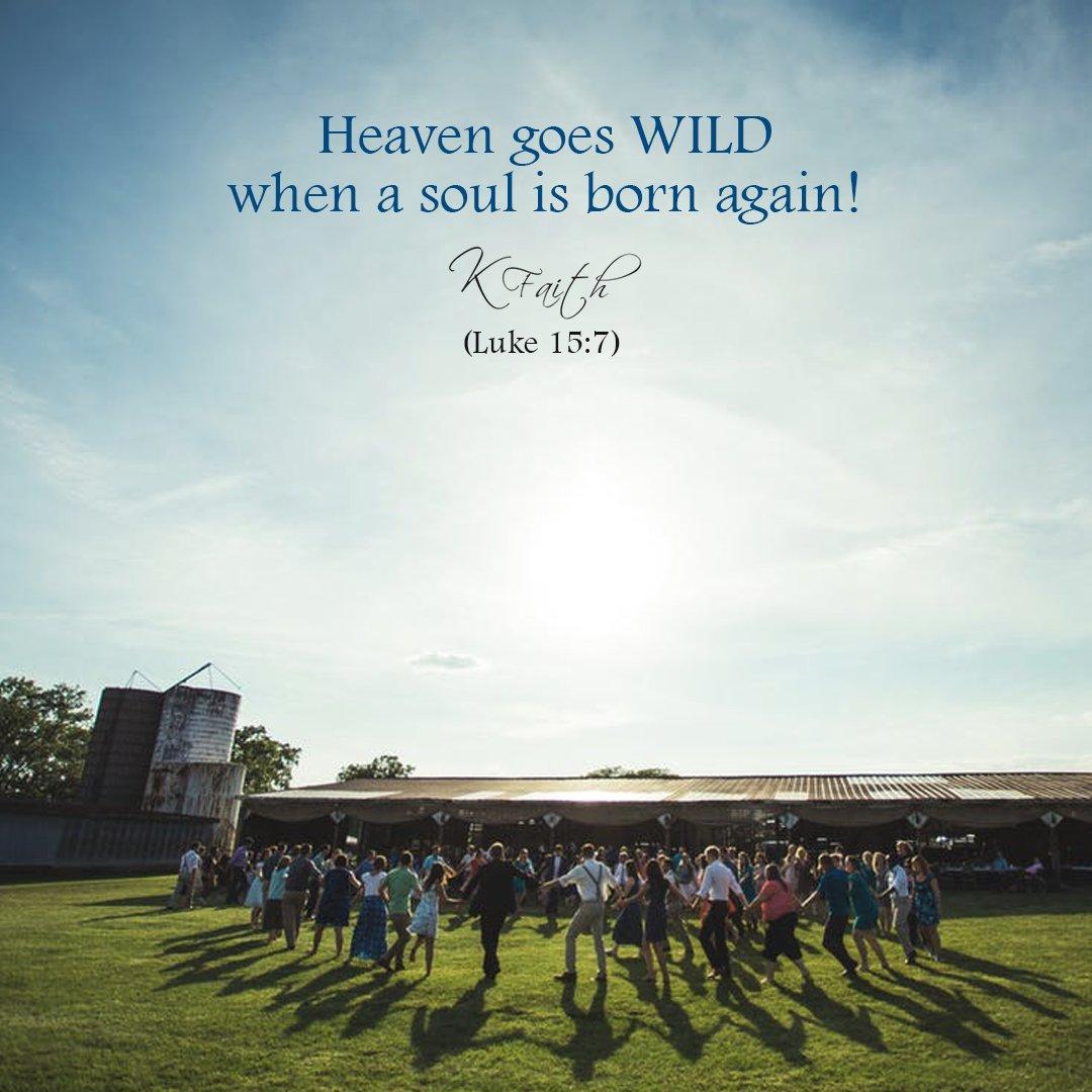 #Heaven goes WILD when a soul is born again! ~KFaith (Luke 15:7) #Christian #Spirituality #Salvation Bible #Christ #Faith #Gospel #prayer