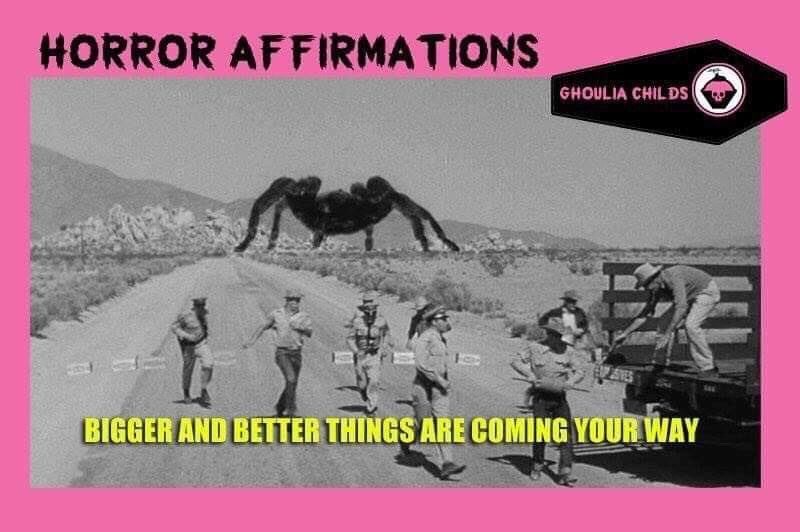 Horror Affirmations: BIGGER AND BETTER THINGS ARE COMING YOUR WAY. (*Tarantula 1955) <br>http://pic.twitter.com/bFpH4hCMUi