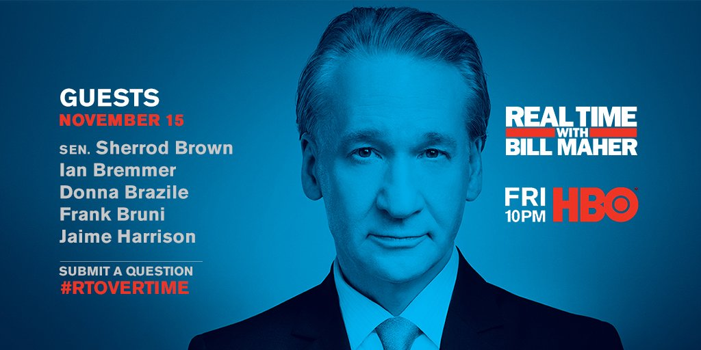 TONIGHT: Its the #RealTime season finale! Join @BillMaher @SherrodBrown @ianbremmer @donnabrazile @FrankBruni + @harrisonjaime LIVE at 10PM on @HBO + send us your questions for #RTOvertime: bit.ly/Nov15Guests