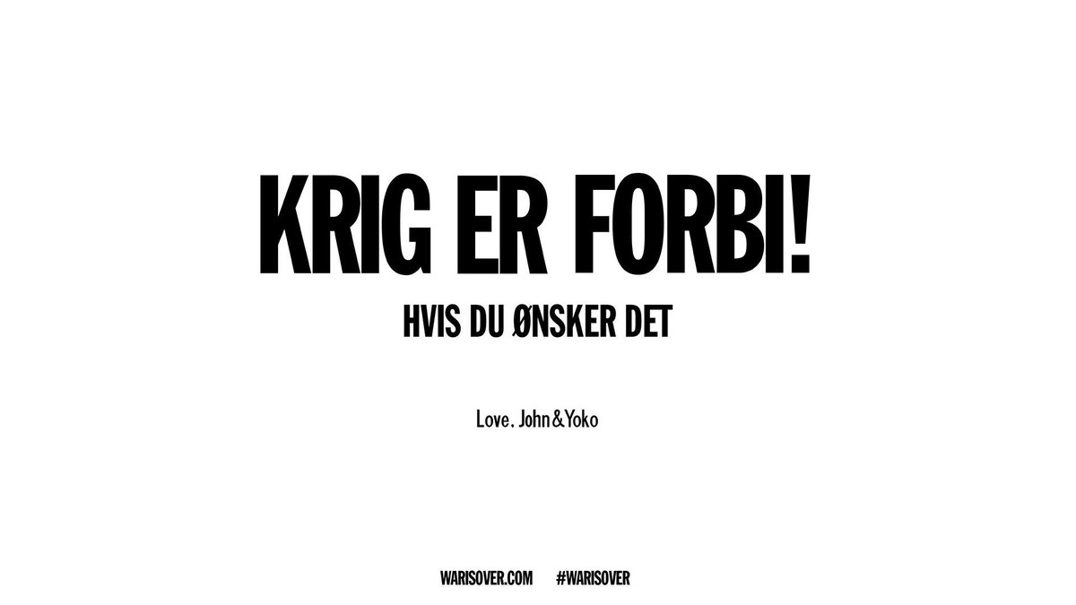 WAR IS OVER! (If You Want It) love, John & Yoko Posters, T-Shirts and more in Danish and over 100 languages at WARISOVER.com #WARISOVER
