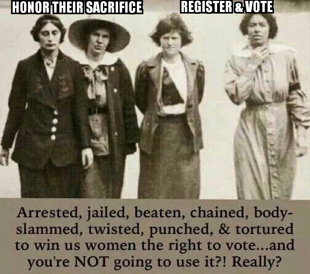 The right to vote wasn't GIVEN to women, It was wrested from the patriarchy by persistence, resistance and a relentless spirit and will.