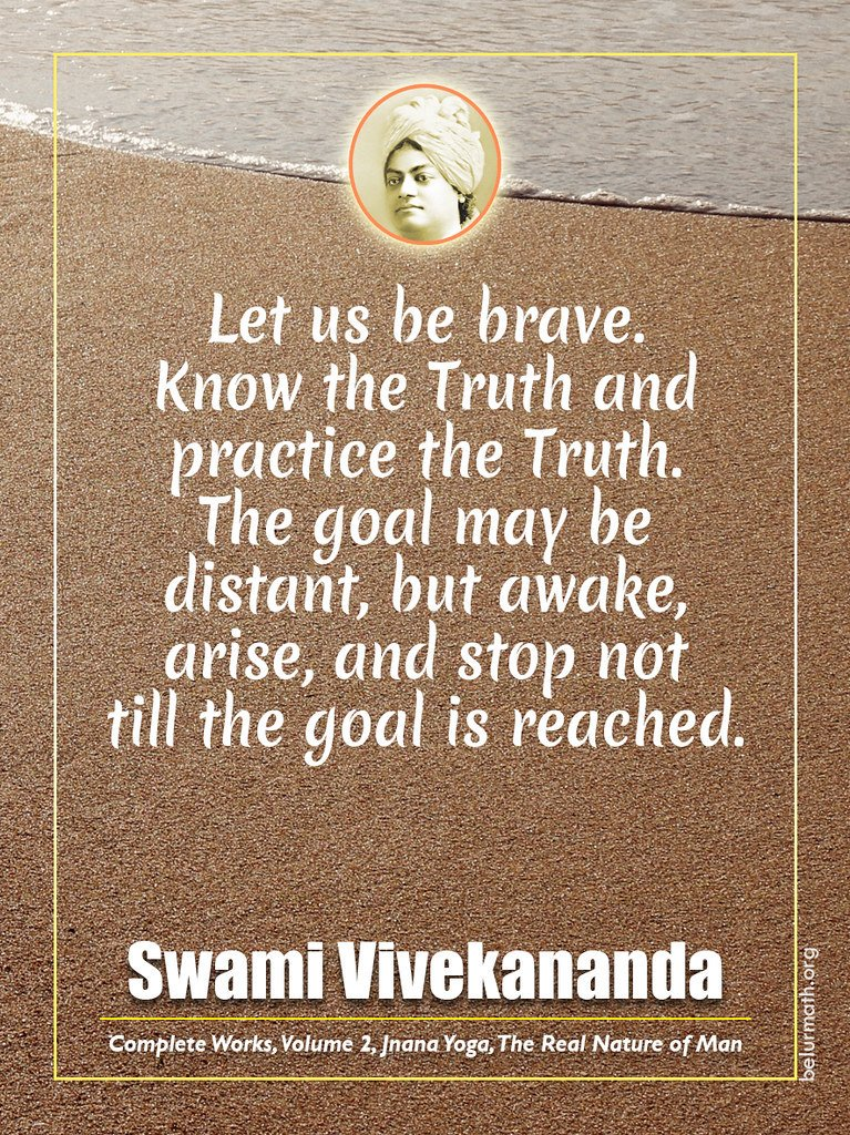 Let us be brave. Know the Truth and practice the Truth. The goal may be distant, but awake, arise, and stop not till the goal is reached. -#SwamiVivekananda (The Real Nature of Man, Complete Works, Vol 2) #belurmath #RamakrishnaMission #quotestoinspire <br>http://pic.twitter.com/trNAYs2fnd