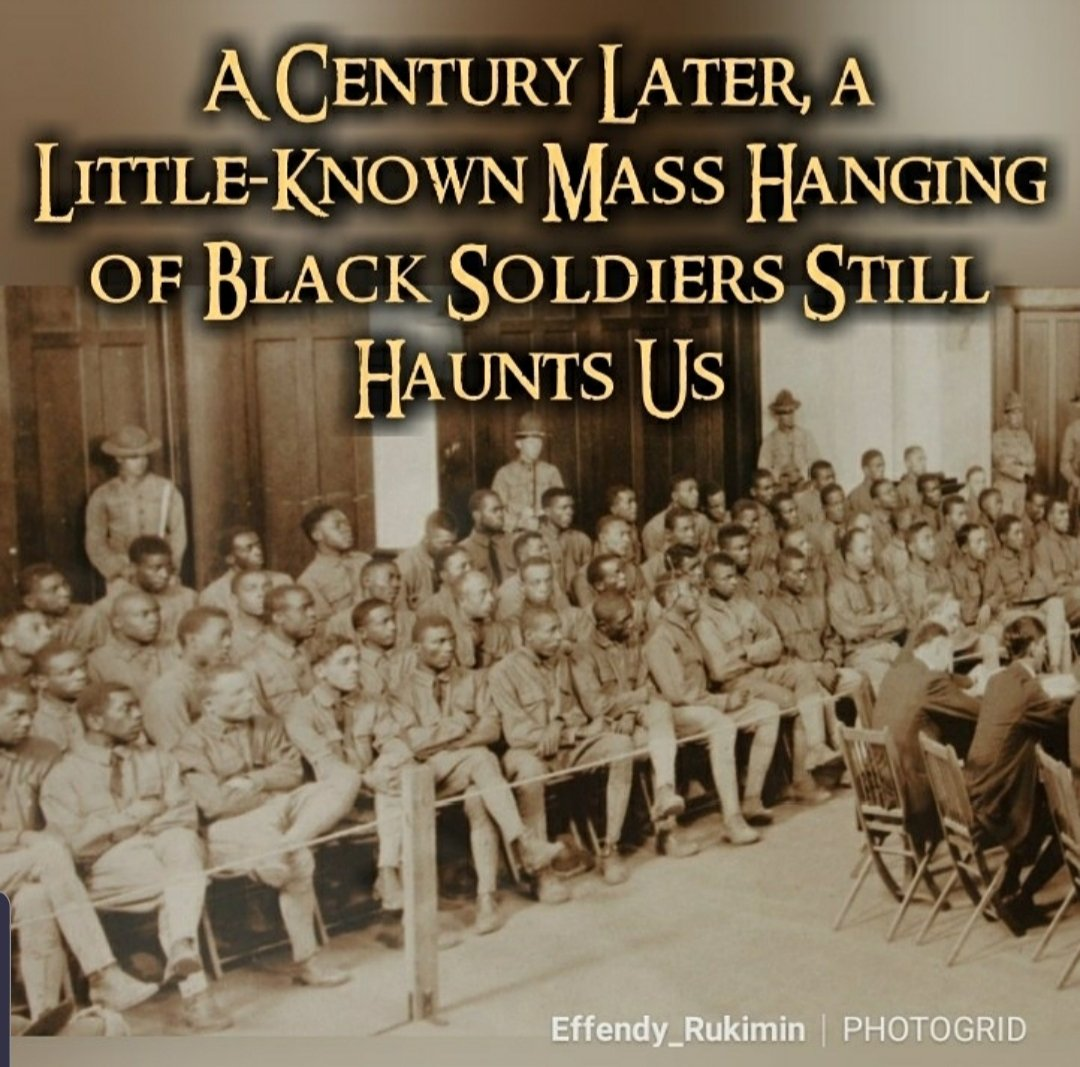 A Century Later, A Little Known Mass Hanging Of Black Soldiers Still Haunts Us. By-James Jeffrey               **THREAD**  #OneVoice1 #History #KnowledgeIsPower #TheMoreYouKnow
