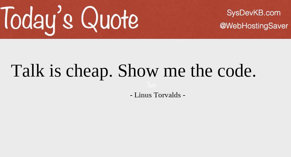 Talk is cheap. Show me the code.  - Linus Torvalds - #Quote #100DaysOfCodeMotivation #301DaysOfCodeMotivation #QuoteOfTheDay #100DaysOfCode #CodeNewbie #301DaysOfCode #WomenWhoCode #WomenInTech #100DaysOfMLCode #Developers #WebDev