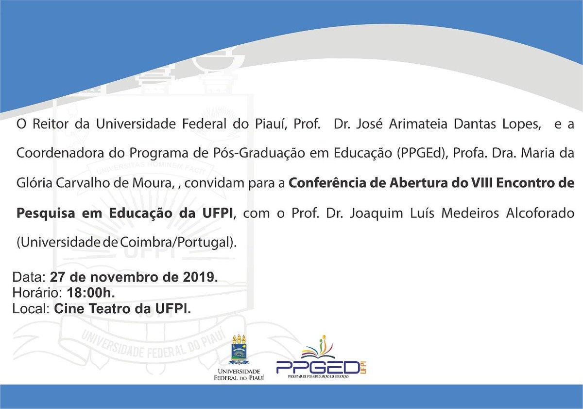 Convite do Reitor da Universidade Federal do Piauí,  Dr. José Arimatéia Dantas Lopes para a: Conferência de Abertura do VIII de Pesquisa em Educação da UFPI. .  #ufpi #minhaufpi #nossaufpi