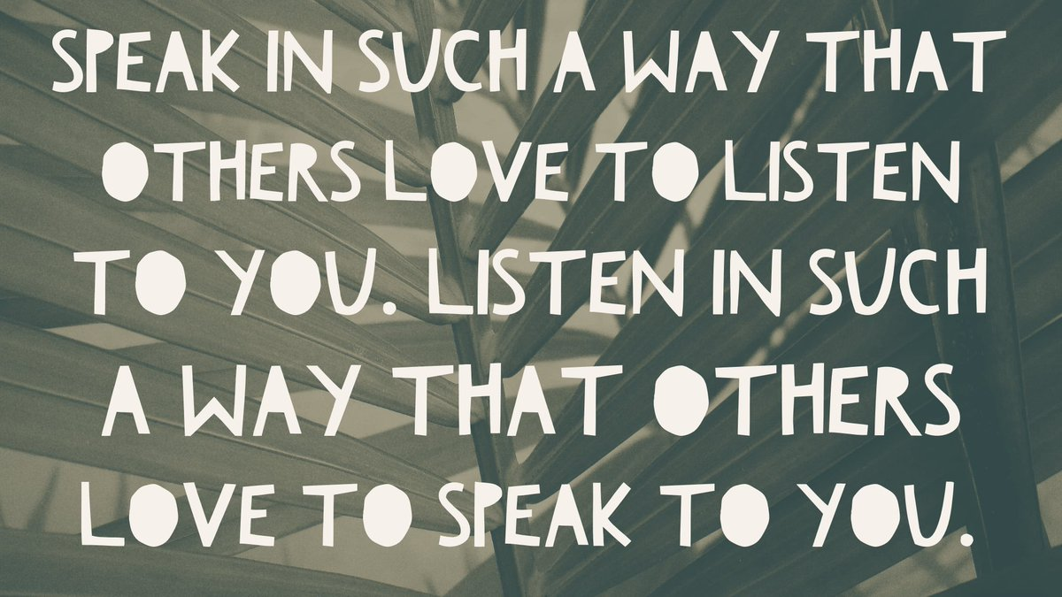 Speak in such a way that others love to listen to you. Listen in such a way that others love to speak to you. #MondayMotivation #wordswagapp https://t.co/uf72qbIfGt