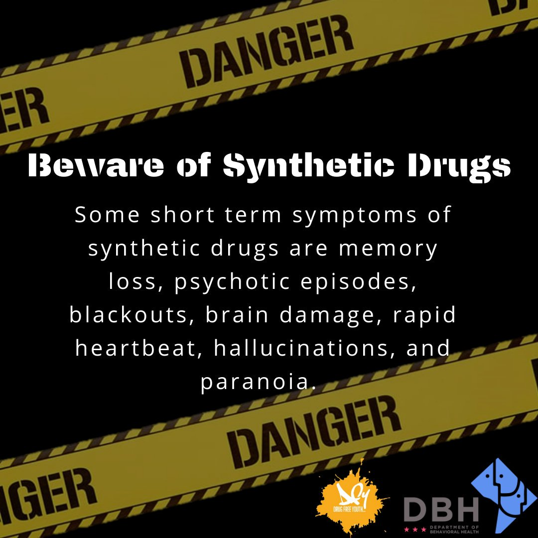Synthetic drugs are dangerous and can result in unexpected and fatal outcomes. In addition to the short term symptoms listed, other side effects include seizures, suicidal behavior, erratic and violent behavior, and even death.