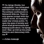 @wikileaks This is unconscionable. Anyone who thinks they are truly against this man must not know the facts. There is so much disinformation in our society, I understand if you have been mislead on this subject. But to me Julian Assange is a hero of our time.
