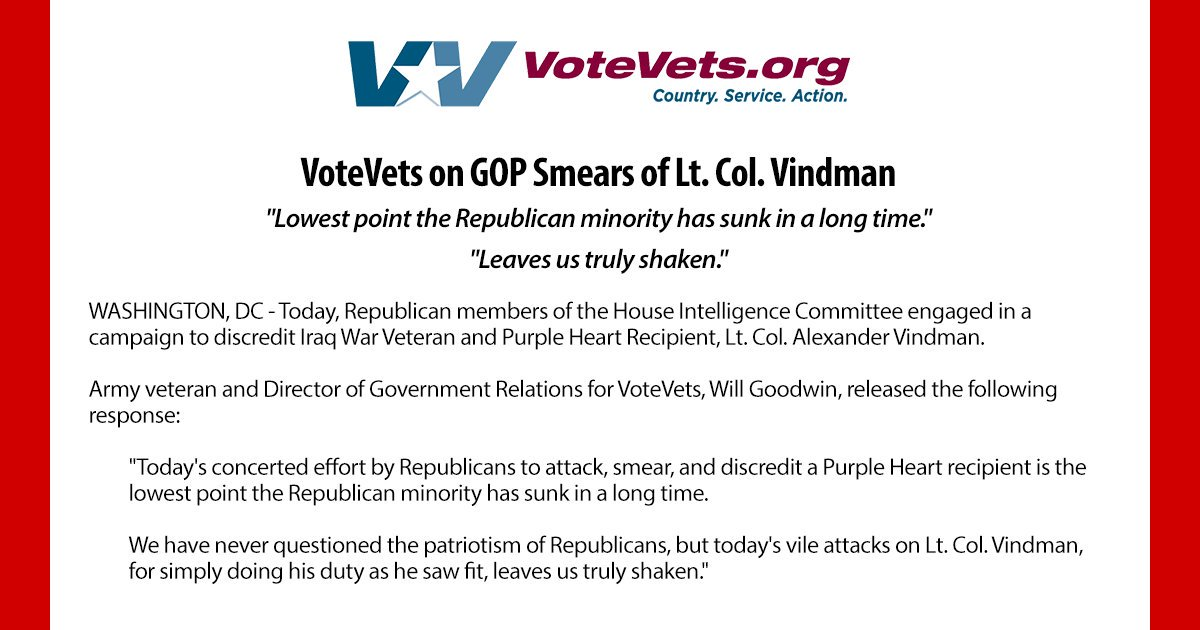 """""""We have never questioned the patriotism of Republicans, but today's vile attacks on Lt. Col. Vindman, for simply doing his duty as he saw fit, leaves us truly shaken."""" - @Will_P_Goodwin, Army veteran and Director of Government Relations for VoteVets #VindmanTestimony"""