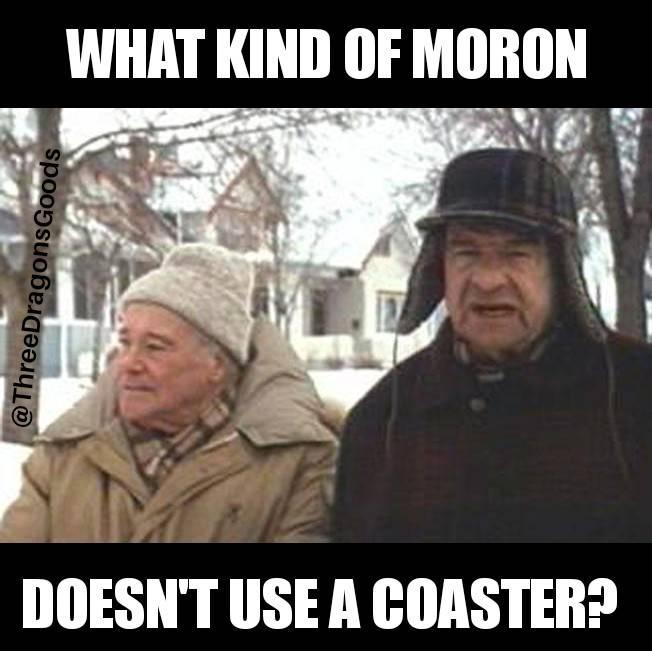 This is why I'm grumpy! 😂http://ow.ly/I9bM30pUyMe #ThreeDragonsGoods #Etsy #EtsyShop #EtsySeller #EtsyFinds #Shopping #Decor #coasters #coasterset #drinkcoasters #beercoasters #meme #memes #memesdaily #durable #useacoaster #protectyourtable #GrumpyOldMen