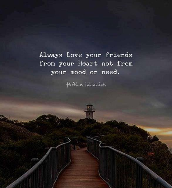 Always love your friends from your heart not from your mood or need. #TrueFriends #Love