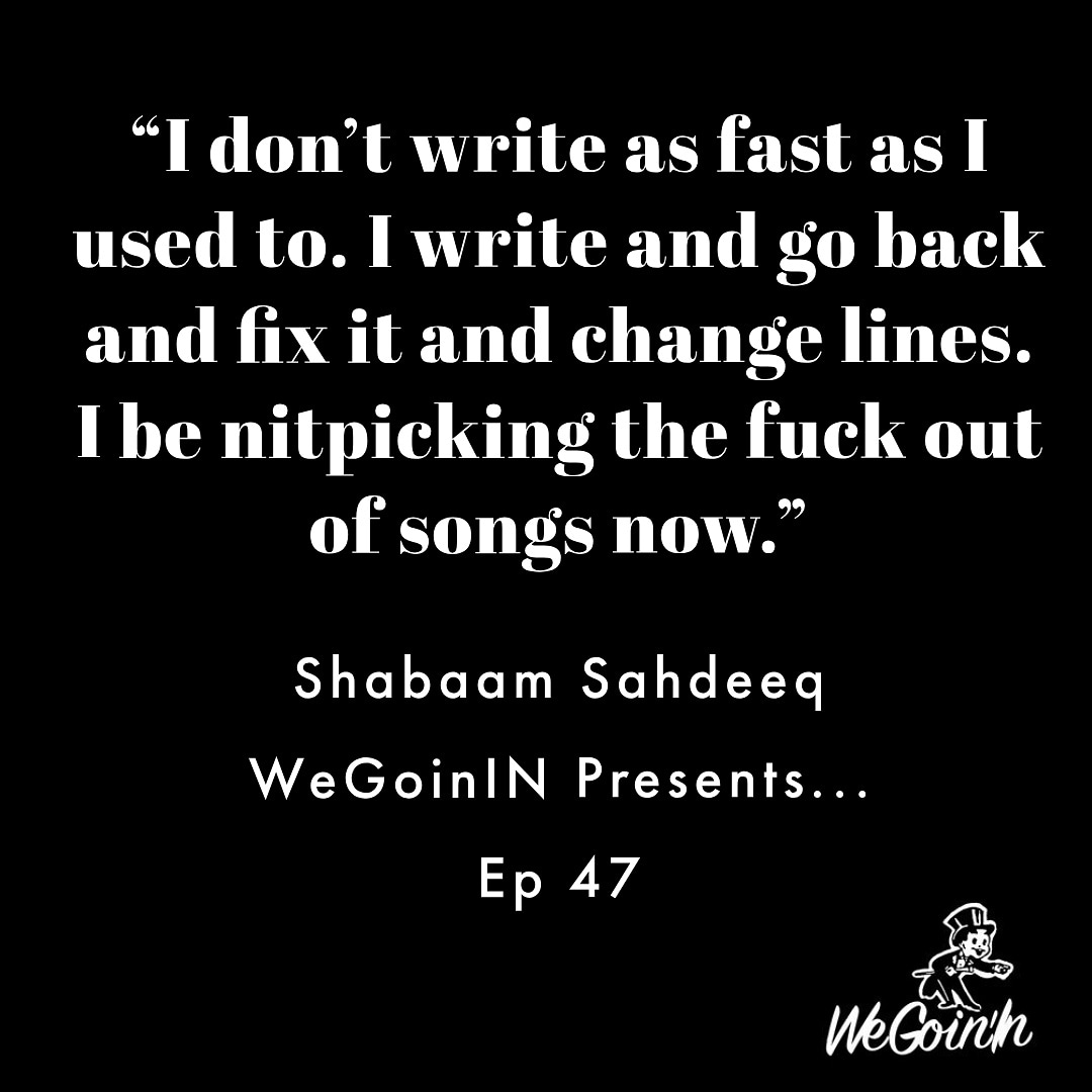 @ShabaamSahdeeq on his writing process. Check the full interview at WeGoinIN.com