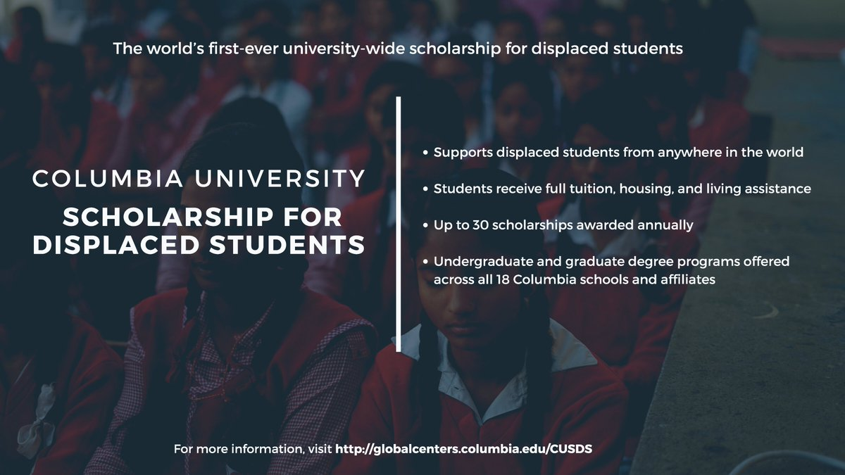 Since 2016, @Columbia has provided scholarships to displaced students. Now we're expanding the #scholarship to all 18 Columbia schools for 30 students from around the world! They will receive full tuition, housing, and living assistance.  Apply at http://globalcenters.columbia.edu/CUSDS   #CUSDS