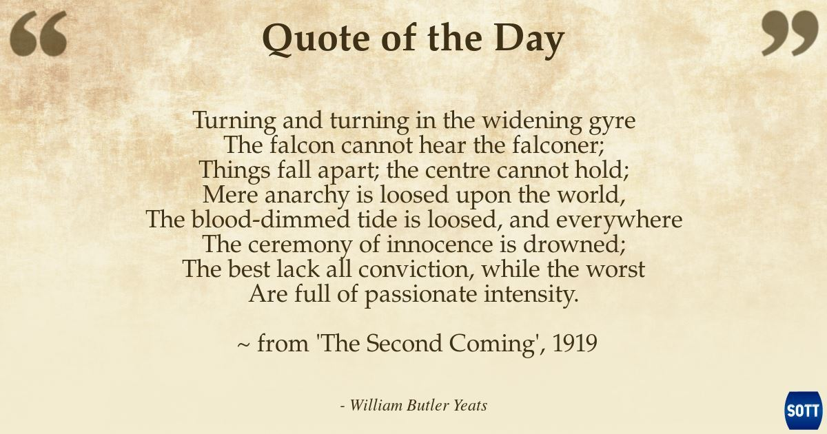 By the time I was 20 I'd read more books than most people will read in their whole lives. My analysis was (and remains) that we were living in a broken, backwards & dishonest world. I wouldn't discover Yeats until years later but perhaps it's he who described it best /9