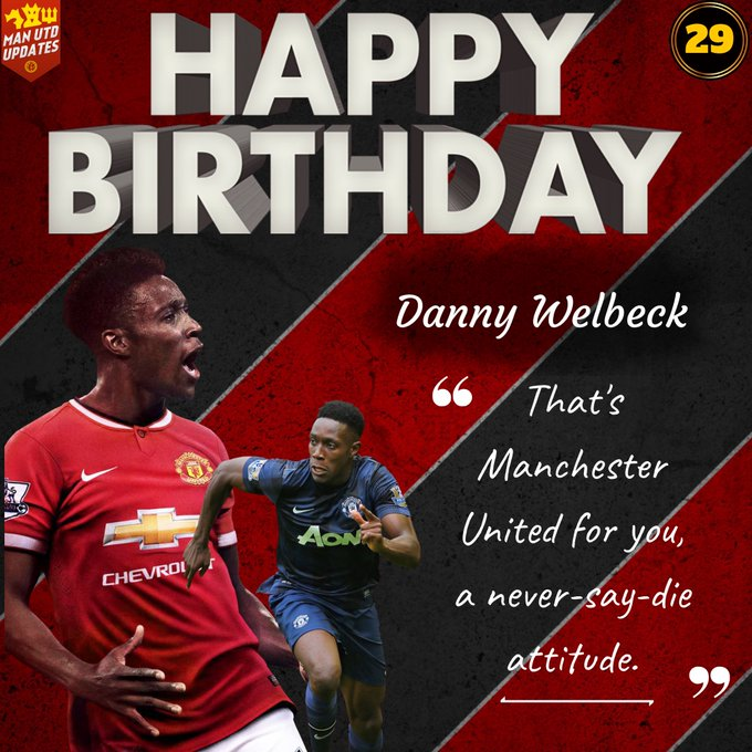 Happy 29th birthday to ex red Danny Welbeck.