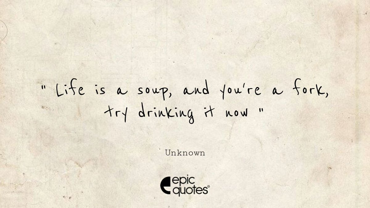 """""""Life is a soup, and you're a fork, try drinking it now""""  #epicquotes #quotestolive #lifequotes<br>http://pic.twitter.com/YJbLdcxzqG"""