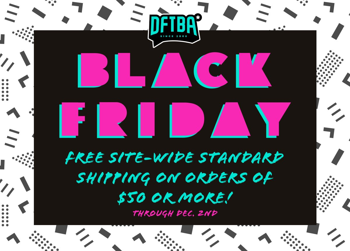 Black Friday is coming! Free Standard Shipping WORLD WIDE Friday - Monday on orders over $50. PLUS more sales from some of your favorite creators! dftba.com