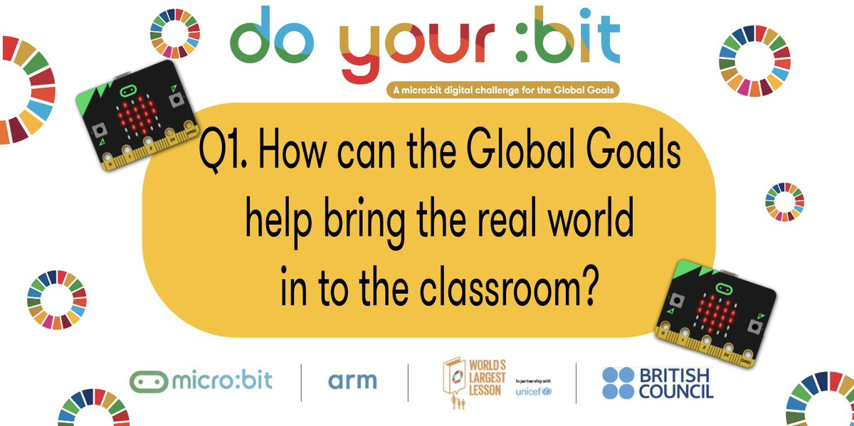 Q.1 How can the global goals help bring the real world in to the classroom? #MicrobitChat