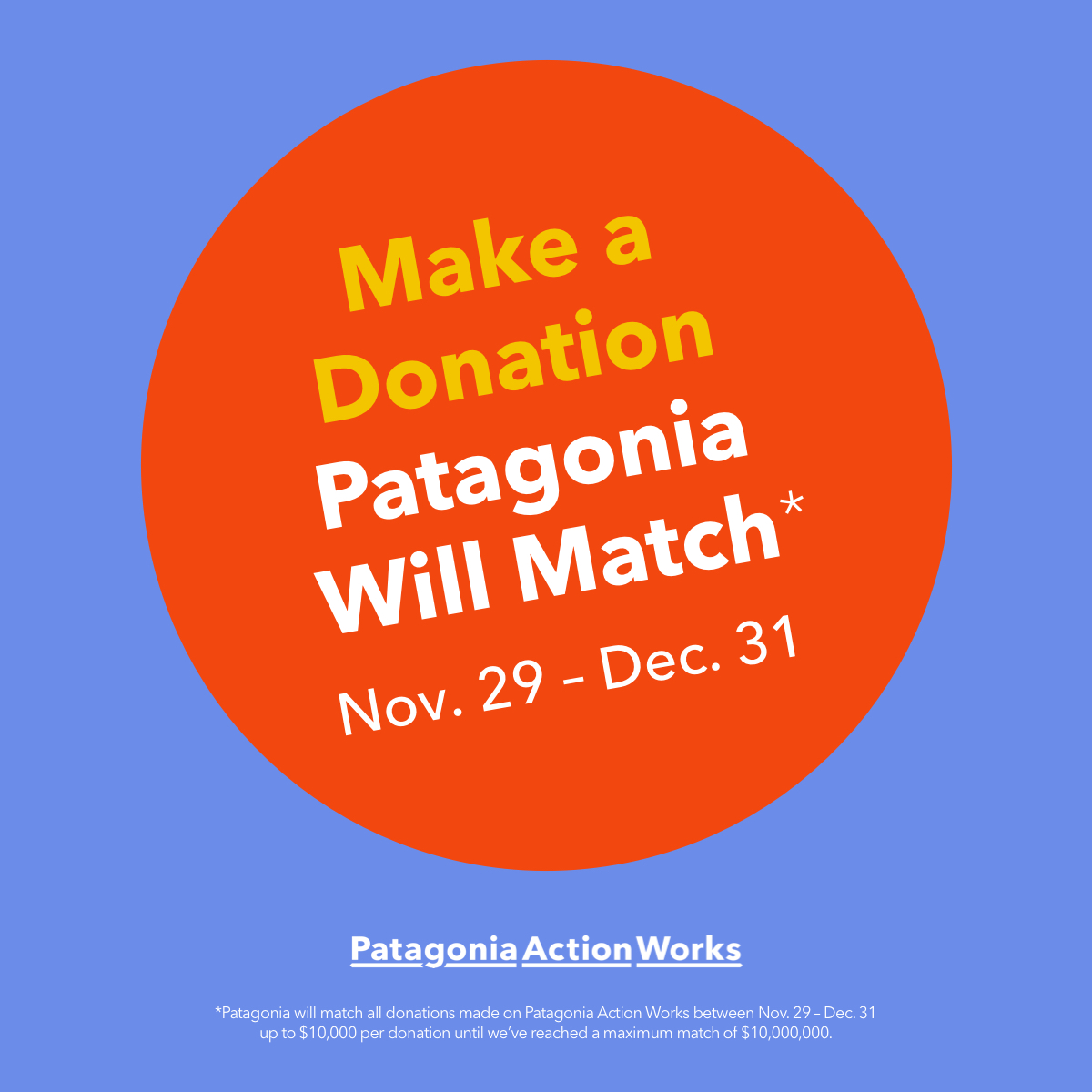 Patagonia will match your gift this season! Donate to the Campaign on Patagonia Action Works and @Patagonia will match your gift dollar for dollar (up to $10,000 per donation.) From November 29 to December 31 you can make your gift go further. Donate: patagonia.com/actionworks/gr…