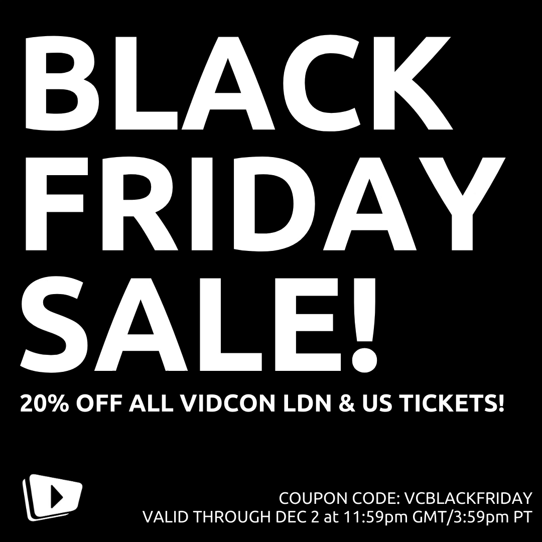 BLACK FRIDAY SALE ALERT: 20% OFF! Don't miss out on our lowest prices EVER for #VidConUS and #VidConLDN! Buy your tickets by Dec 2.
