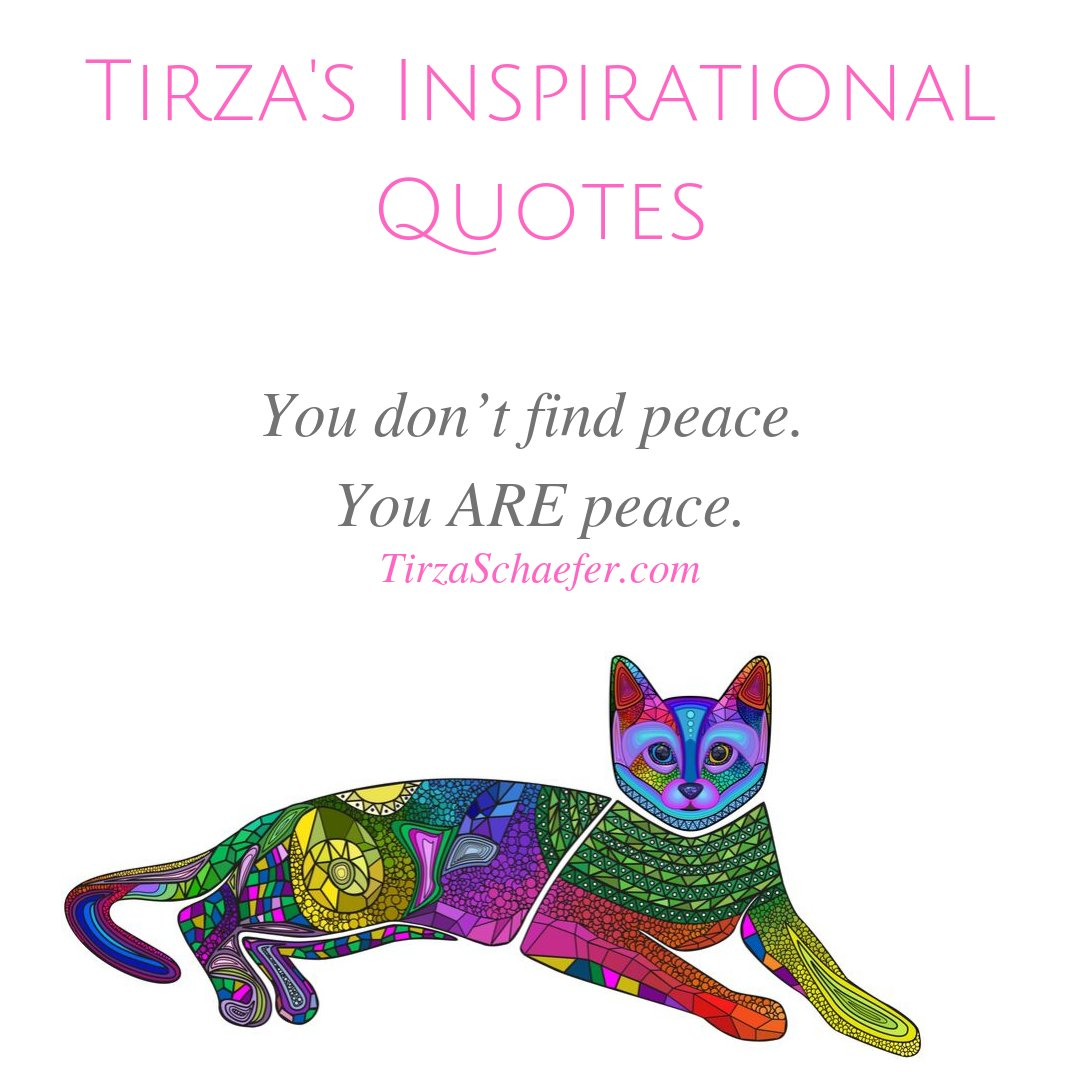 TIRZA'S INSPIRATIONAL QUOTES  You don't find peace. You ARE peace. - Tirza Schaefer   #heartwisdom #heartspace #beautyoflife #lifewisdom #inspirationalwords #inspirationalthoughts #thoughtsoftheheart #wisdomoftheheart #inspiremyheart #elevatemyspirit