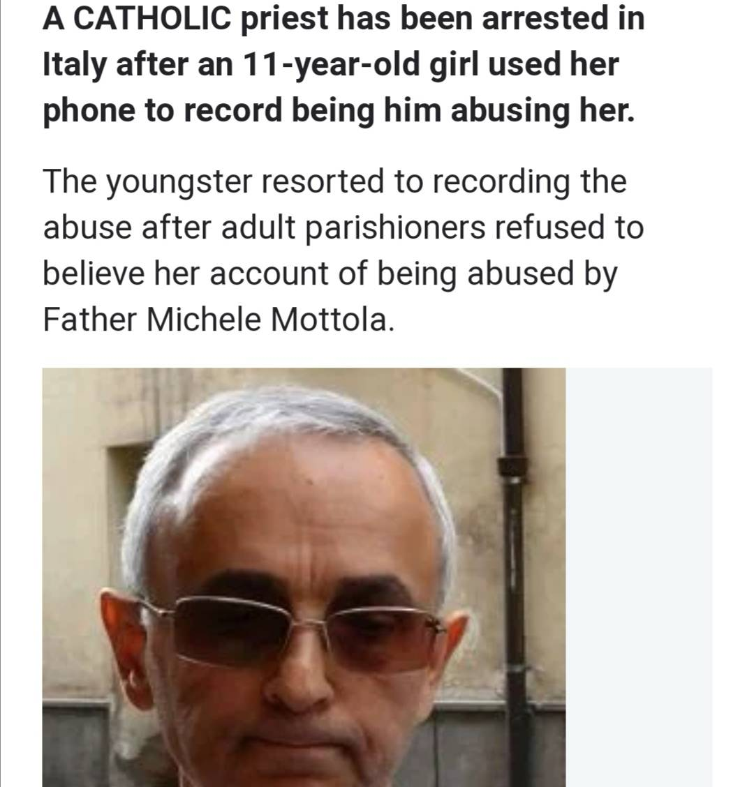 A CATHOLIC priest has been arrested in Italy after an 11-year-old girl used her phone to record being him abusing her.  The youngster resorted to recording the abuse after adult parishioners refused to believe her account of being abused by the man.   #pervert #religion