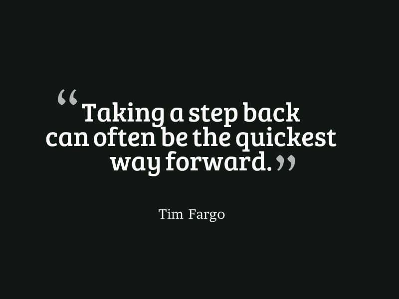 Taking a step back can often be the quickest way forward. - Tim Fargo #quote #wednesdaywisdom