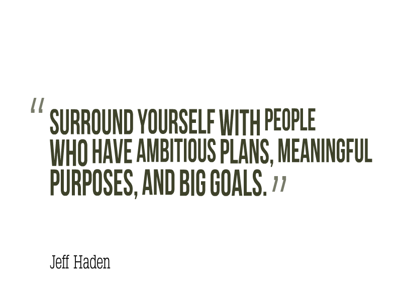Surround yourself with people who have ambitious plans, meaningful purposes, and big goals. #WednesdayWisdom