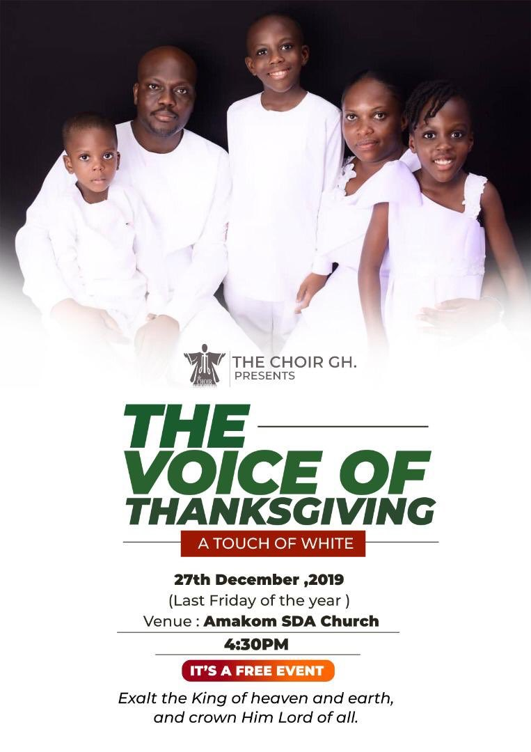 We will Celebrate our God with The Voice of ThanksgivingCome Clothed in WHITE!27th December 2019(Last Friday of the Year)4:30pmAMAKOM SDA CHURCH, KUMASIADMISSION IS FREETHE VOICE OF THANKSGIVING A Touch of White