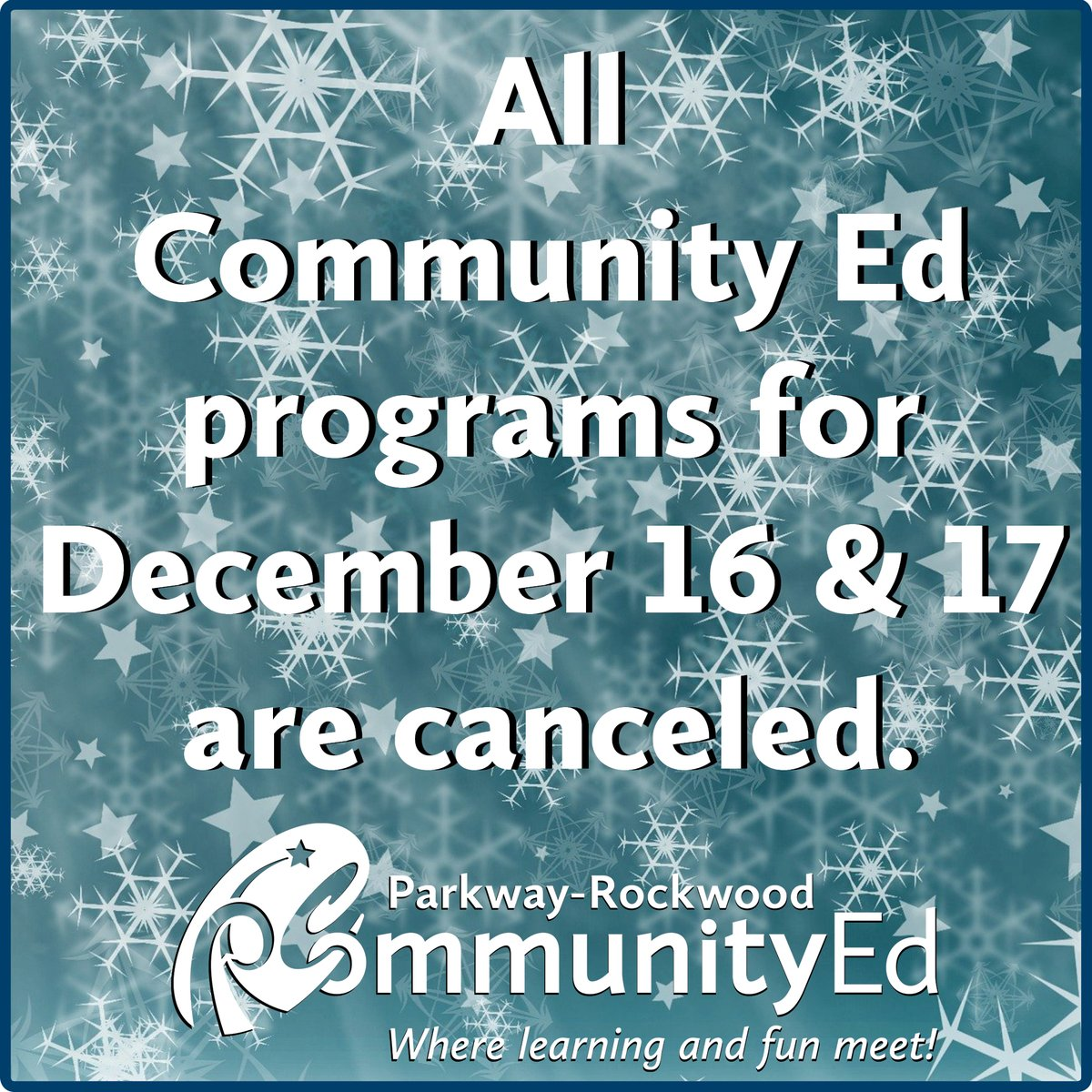 Due to continued severe weather, all Community Ed programs for Dec. 16 and 17 are canceled.