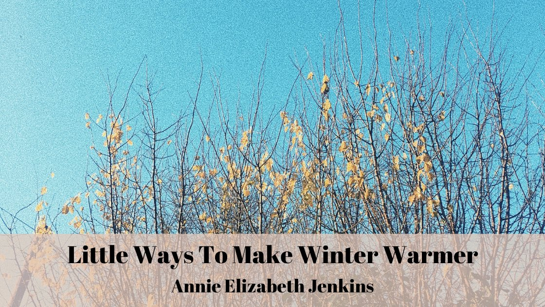 Annie Elizabeth Jenkins: little ways to make winter feel warmer  https:// annieejenkins.blogspot.com/2019/12/little -ways-to-make-winter-feel-warmer.html?spref=tw  …  #lifestyleblogger #Christmas #theclqrt<br>http://pic.twitter.com/OKqS7yjLJI