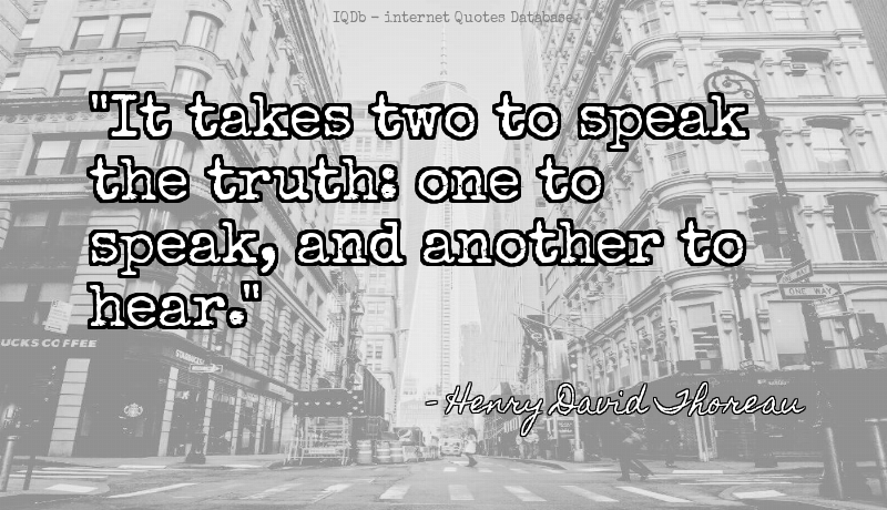 It takes two to speak the truth: one to speak, and another to hear.... #Truth #Speak  #ThursdayThoughts