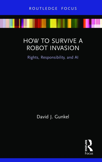 How to Survive a Robot Invasion: Rights, Responsibility, and AI, 1st Edition (Hardback) - Routledge